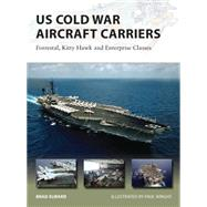 US Cold War Aircraft Carriers Forrestal, Kitty Hawk and Enterprise Classes by Elward, Brad; Wright, Paul, 9781782003809
