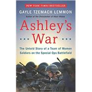 Ashley's War: The Untold Story of a Team of Women Soldiers on the Special Ops Battlefield by Lemmon, Gayle Tzemach, 9780062333810