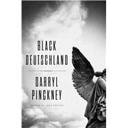 Black Deutschland A Novel by Pinckney, Darryl, 9780374113810