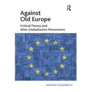 Against Old Europe: Critical Theory and Alter-Globalization Movements by Schlembach,Raphael, 9781138253810