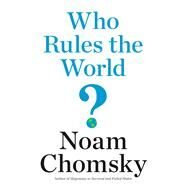 Who Rules the World? by Chomsky, Noam, 9781627793810