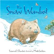 The Snow Wombat by Chambers, Susannah; Jackson, Mark, 9781760113810