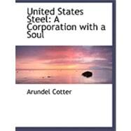 United States Steel : A Corporation with a Soul by Cotter, Arundel, 9780559023811