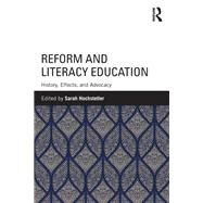 Reform and Literacy Education: History, Effects, and Advocacy by Hochstetler; Sarah, 9780815363811