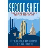 Second Shift: The Inside Story of the Keep GM Movement by Hollister, David; Tadgerson, Ray; Closs, David; Hult, G. Tomas M., 9781259643811