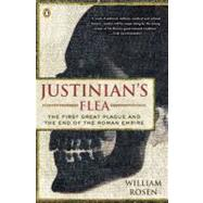 Justinian's Flea: The First Great Plague and the End of the Roman Empire by Rosen, William, 9780143113812