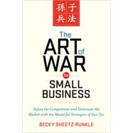 The Art of War for Small Business: Defeat the Competition and Dominate the Market With the Masterful Strategies of Sun Tzu by Sheetz-runkle, Becky, 9780814433812