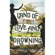 Land of Love and Drowning by Yanique, Tiphanie, 9781594633812