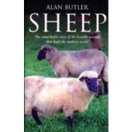 Sheep: The Remarkable Story of the Humble Animal That Built the Modern World by Butler, Alan, 9781846943812