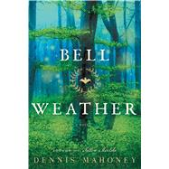 Bell Weather A Novel by Mahoney, Dennis, 9781250093813