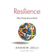 Resilience Why Things Bounce Back by Zolli, Andrew; Healy, Ann Marie, 9781451683813