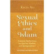 Sexual Ethics and Islam Feminist Reflections on Qur'an, Hadith and Jurisprudence by Ali, Kecia, 9781780743813