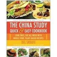 The China Study Quick & Easy Cookbook: Cook Once, Eat All Week With Whole Food, Plant-based Recipes by Sroufe, Del; Campbell, Leanne, 9781940363813