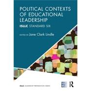 Political Contexts of Educational Leadership: ISLLC Standard Six by Young; Michelle D., 9780415823814