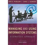 Managing and Using Information Systems: A Strategic Approach, 4th Edition by Keri E. Pearlson (Research Board ); Carol S. Saunders (Univ. of Central Florida ), 9780470343814