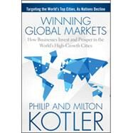 Winning Global Markets: How Businesses Invest and Prosper in the World's High-growth Cities by Kotler, Philip; Kotler, Milton, 9781118893814