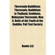 Theravada Buddhism : Theravada, Buddhism in Thailand, Svabhava, Malaysian Theravada, Mae Ji, Relic of the Tooth of the Buddha, Pali Text Society by , 9781157643814