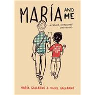 Maria and Me by Gallardo, Maria; Gallardo, Miguel, 9781785923814