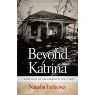 Beyond Katrina: A Meditation on the Mississippi Gulf Coast by Trethewey, Natasha, 9780820333816