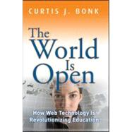The World Is Open How Web Technology Is Revolutionizing Education by Bonk, Curtis J., 9781118013816