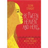 Between Heaven and Here by Straight, Susan, 9781938073816