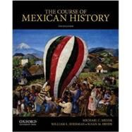 The Course of Mexican History by Meyer, Michael C.; Sherman, William L.; Deeds, Susan M., 9780199913817