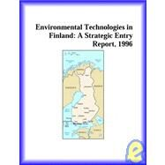 Environmental Technologies in Finland : A Strategic Entry Report, 1996 by Icon Group International Staff, 9780741813817