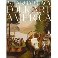 A Shared Legacy: Folk Art in America by Miller, Richard; Berman, Avis (CON); Falk, Cynthia G. (CON); Minardi, Lisa (CON); Sessions, Ralph (CON), 9780847843817