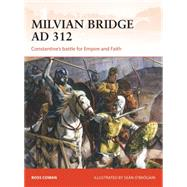 Milvian Bridge AD 312 Constantine's battle for Empire and Faith by Cowan, Ross; Ó'Brógáin, Seán, 9781472813817
