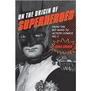 On the Origin of Superheroes: From the Big Bang to Action Comics No. 1 by Gavaler, Chris, 9781609383817