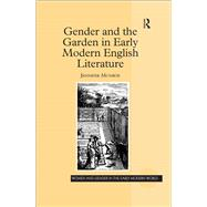 Gender and the Garden in Early Modern English Literature by Munroe,Jennifer, 9781138273818