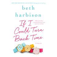 If I Could Turn Back Time A Novel by Harbison, Beth, 9781250043818