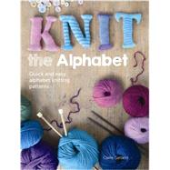 Knit the Alphabet by Garland, Claire, 9781446303818