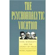 The Psychoanalytic Vocation: Rank, Winnicott, and the Legacy of Freud by Rudnytsky,Peter L., 9781138883819