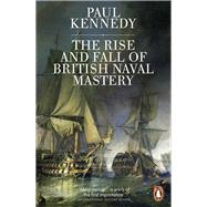 The Rise and Fall of British Naval Mastery by Kennedy, Paul M., 9780141983820