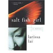 Salt Fish Girl by Lai, Larissa, 9780887623820
