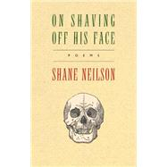 On Shaving Off His Face by Neilson, Shane, 9780889843820