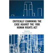 Critically Examining the Case Against the 1998 Human Rights Act by Cowell; Frederick, 9781138223820