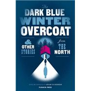 The Dark Blue Winter Overcoat and Other Stories from the North by Hodgkinson, Sjon; Hodgkinson, Ted, 9781782273820