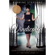 Vindicated: Confessions of a Video Vixen, Ten Years Later by Steffans, Karrine; Thomas, Datwon, 9781940363820