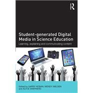 Student-generated Digital Media in Science Education: Learning, Explaining and Communicating Content by Hoban; Garry, 9781138833821