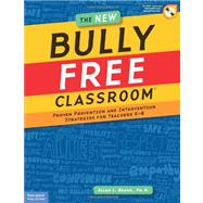 The New Bully Free Classroom: Proven Prevention and Intervention Strategies for Teachers K-8 by Beane, Allan L., Ph.D., 9781575423821