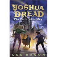 Joshua Dread: The Dominion Key by BACON, LEE, 9780385743822