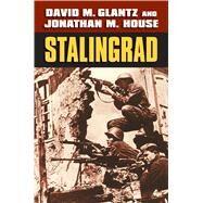 Stalingrad by Glantz, David M.; House, Jonathan M., 9780700623822