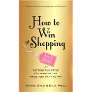 How to Win at Shopping: 295 Insider Secrets for Getting the Style You Want at the Price You Want to Pay by Zyla, David; Mell, Eila, 9780761183822