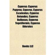 Cyperus : Cyperus Papyrus, Cyperus, Cyperus Esculentus, Cyperus Rotundus, Cyperus Bulbosus, Cyperus Tegetiformis, Cyperus Odoratus by , 9781155343822
