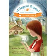 The Magical Animal Adoption Agency, Book 1 Clover's Luck by George, Kallie; Boiger, Alexandra, 9781423183822