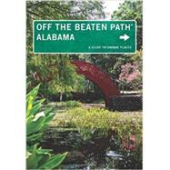 Alabama Off the Beaten Path, 10th A Guide to Unique Places by Finch, Jackie Sheckler; Martin, Gay N., 9781493003822