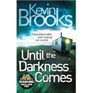 Until the Darkness Comes by Brooks, Kevin, 9780099553823