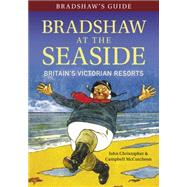 Bradshaw's Guide to Bradshaw at the Seaside by Christopher, John; Mccutcheon, Campbell, 9781445643823